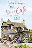 Das kleine Café an der Mühle: Roman (Café-Liebesroman zum Wohlfühlen, Band 1)